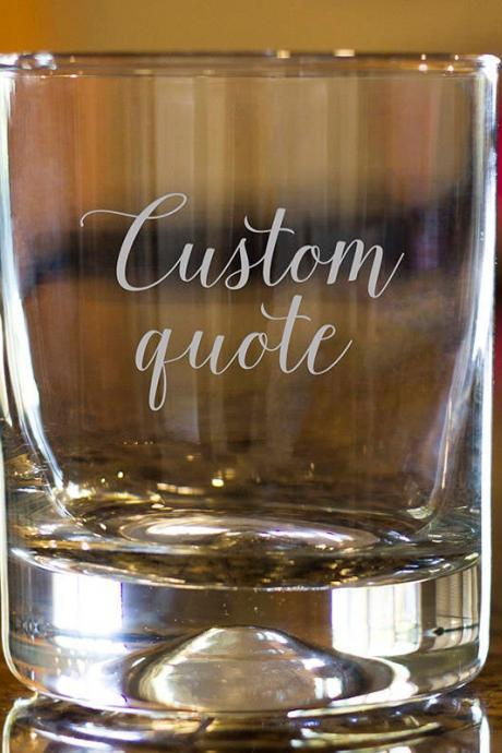 Custom quote rock glass,Personalize Rock glass,Engraved Whiskey glass, etched Whiskey glass,Bourbon Glass,wedding gift,funny saying for her