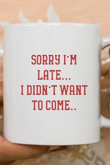 I'm late Coffee Mug, funny mug, gift for her, Novelty Mug, Best gift , Unique Mug, coffe mug gift