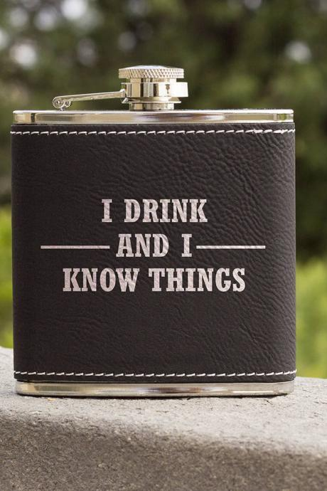 Funny Flask, Unique Flask, I Drink And I Know Funny Quote Flask, sarcasm Flask, Birthday Gift, Gift, Perfect Gift, Leather Flask